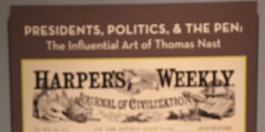 The exhibit of Thomas Nast's cartoons. (Yes, it's blurry. My camera malfunctioned.)